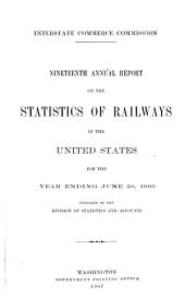 Annual Report on the Statistics of Railways in the United States, the Interstate Commerce Commission for the Year Ending ...: Volume 19