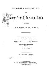 Dr. Chase's Home Adviser and Every Day Reference Book: A Companion to Dr. Chase's Receipt Books : Edited and Compiled from the Manuscripts and Notes Left by the Late Dr. A.W. Chase Under Authority and Supervision of His Son, E.L. Chase