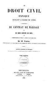 Le droit civil expliqué suivant l'ordre des articles du Code: Du contrat de mariage et des droits respectifs des époux, Volume1