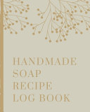 Handmade Soap Recipe Log Book