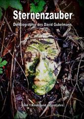 Sternenzauber Die Biographie des David Gubelmann.: Band 1 Kinder und Jugendjahre.