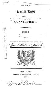 The Public Statute Laws [of] the [State Of] Connecticut: Book 1