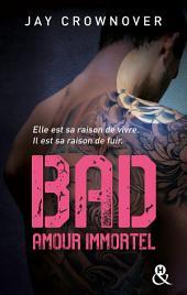 Bad - T4 Amour immortel: Des bad boys, des vrais, pour une romance New Adult intense !