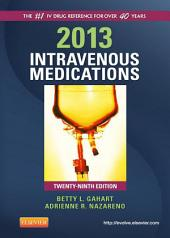 2013 Intravenous Medications - E-Book: A Handbook for Nurses and Health Professionals, Edition 29