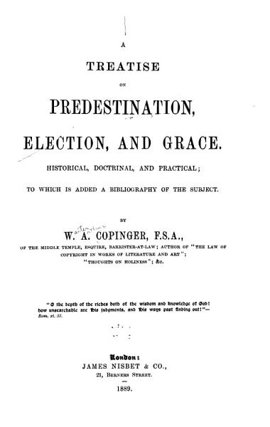 Download A Treatise on Predestination  Election  and Grace  Historical  Doctrinal  and Practical Book