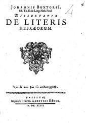 Johannis Buxtorfii, ... Dissertatio de literis Hebraeorum