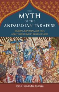 The Myth of the Andalusian Paradise Book
