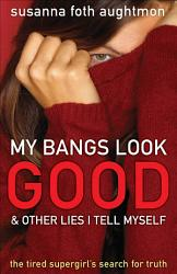 My Bangs Look Good And Other Lies I Tell Myself Book PDF