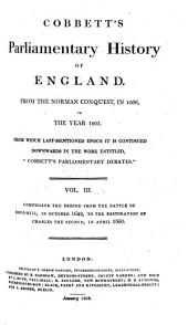 Cobbett's Parliamentary History of England: From the Norman Conquest, in 1066 to the Year 1803. Comprising the period from the battle of Edge-Hill, in October 1642, to the restoration of Charles the second, in April 1660, Volume 3