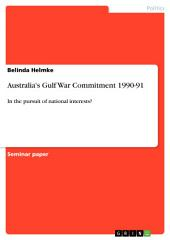 Australia's Gulf War Commitment 1990-91: In the pursuit of national interests?