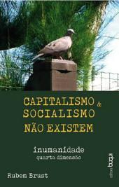 Capitalismo e socialismo não existem: Inumanidade