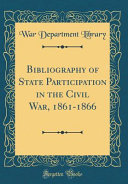 Bibliography of State Participation in the Civil War  1861 1866  Classic Reprint  PDF