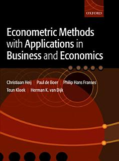 Econometric Methods with Applications in Business and Economics Book