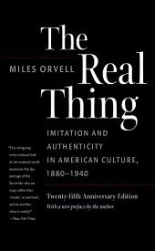 The Real Thing: Imitation and Authenticity in American Culture, 1880-1940, Edition 2