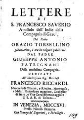 Lettere di S. Francesco Saverio, apostolo dell'Indie, dal padre Orazio Torsellino già in latino, e ora in volgare pubblicate dal padre Giuseppe Antonio Patrignani ..