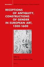 Receptions of Antiquity, Constructions of Gender in European Art, 1300-1600