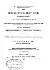 The Bee-keeper's Text-book: With Alphabetical Index : Being a Complete Reference Book ... for the Management of Bees in Every Month of the Year ...