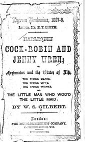 Harlequin Cock-robin and Jenny Wren; Or, Fortunatus and the Water of Life: The Three Bears, the Three Gifts, the Three Wishes, and the Little Man who Woo'd the Little Maid: Grand Comic Christmas Pantomime