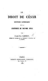 Le Droit de César. Doctrine catholique sur la légitimité du pouvoir royal