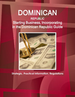Dominican Republic  Starting Business  Incorporating in the Dominican Republic Guide   Strategic  Practical Information  Regulations