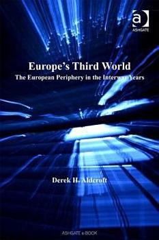 Europe s Third World  the European Periphery in the Interwar Years PDF