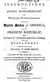 Instructions to the envoys extraordinary and ministers plenipotentiary from the United States of America to the French republic, their letters of credence and full powers, and the despatches received from them: Volume 6