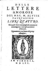 Delle lettere Amorose Libri Quattro Ne'quali sotto maravigliosi concetti si contengono tutti gli accidenti d'Amore