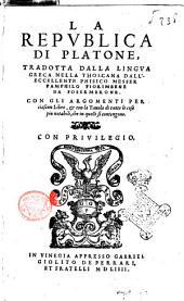 La Republica di Platone, tradotta dalla lingua greca nella thoscana dall'eccellente phisico messer Pamphilo Fiorimbene da Fossembrone. Con gli argomenti per ciascun libro & con la tauola di tutte le cose piu notabili, che in quelli si contengono