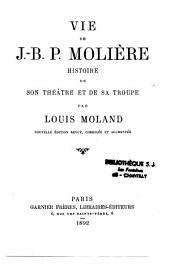 Vie de J.-B. P. Molière: histoire de son théatre et sa troupe