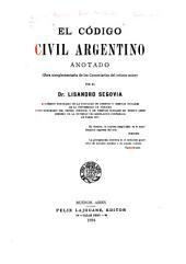 El Código civil argentino anotado: (obra complementaria de los Comentarios del mismo autor)