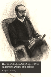 Works of Rudyard Kipling: Letters of marque. Poems and ballads