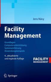 Facility Management: Grundlagen, Computerunterstützung, Systemeinführung, Anwendungsbeispiele, Ausgabe 4
