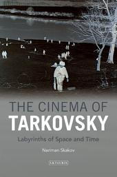 The Cinema of Tarkovsky: Labyrinths of Space and Time