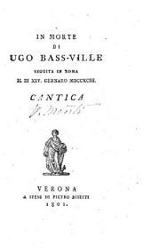 In morte di Ugo Bass-Ville: seguita in Roma il di XIV. gennaro MDCCXCIII : cantica