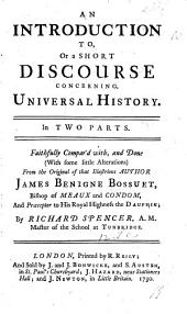 An Introduction to, or a Short Discourse concerning, Universal History ... Faithfully compared with, and done, with some little alterations, from the original ... by Richard Spencer
