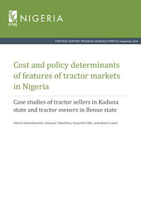 Cost and policy determinants of features of tractor markets in Nigeria  Case studies of tractor sellers in Kaduna state and tractor owners in Benue state
