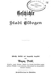 Geschichte der Stadt Elbogen: historisch, statistisch und topografisch dargestellt