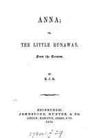 Anna  or  The little runaway  from the Germ   by E J S   Followed by  Meta Frantz  or  A Sunday at Lucerne PDF