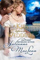 A Kiss Before the Wedding: A Pembroke Palace Short Story