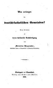 Was verlangen die deutsch-katholischen Gemeinden? Eine Stimme zu deren theilweiser Rechtfertigung