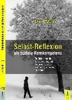 Selbst-Reflexion als soziale Kernkompetenz: Ein Blick hinter die Kulissen der eigenen Persönlichkeit oder: wer spricht, wenn Sie Ich sagen?