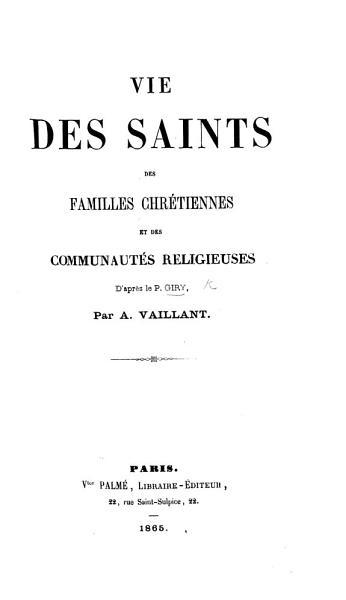 Download Vie des saints des familles Chr  tiennes     d apr  s le P  G  par A  Vaillant Book