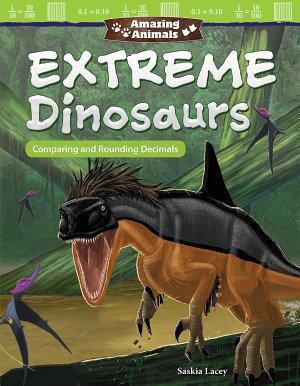 Amazing Animals: Extreme Dinosaurs: Comparing and Rounding Decimals