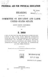 Federal Aid for Physical Education: Hearing ... 66th Cong., 2d Sess. on S. 3950 ...
