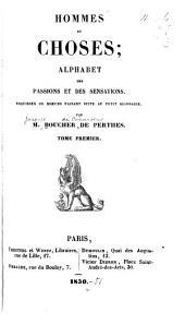 Hommes et choses: alphabet des passions et des sensations, esquisses de moeurs faisant suite au petit glossaire, Volume1