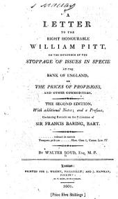 A Letter to the Right Honourable William Pitt: On the Influence of the Stoppage of Issues in Specie at the Bank of England : on the Prices of Provisions, and Other Commodities, Volume 5, Issue 3