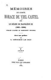 Mémoires du comte Horace de Viel Castel sur le règne de Napoléon III (1851-1864): publiés d'après le manuscrit original, Volume5