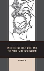 Intellectual Citizenship And The Problem Of Incarnation Book PDF