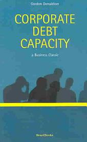 Corporate Debt Capacity: A Study of Corporate Debt Policy and the Determination of Corporate Debt Capacity
