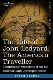The Life of John Ledyard, the American Traveller: Comprising Selections from His Journals and Correspondence